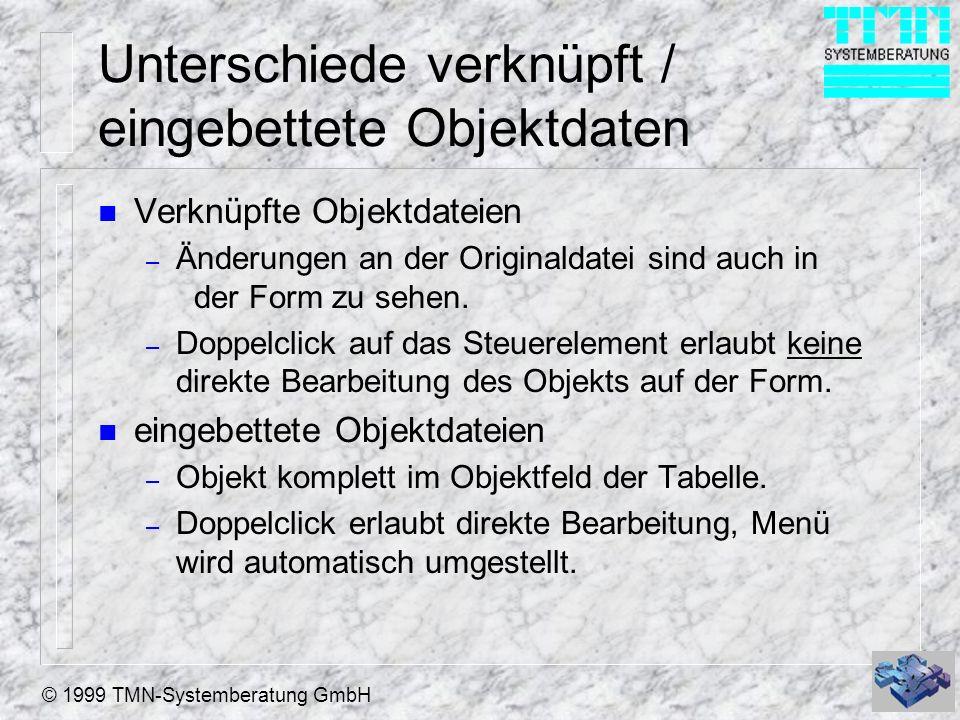 © 1999 TMN-Systemberatung GmbH Unterschiede verknüpft / eingebettete Objektdaten n Verknüpfte Objektdateien – Änderungen an der Originaldatei sind auc