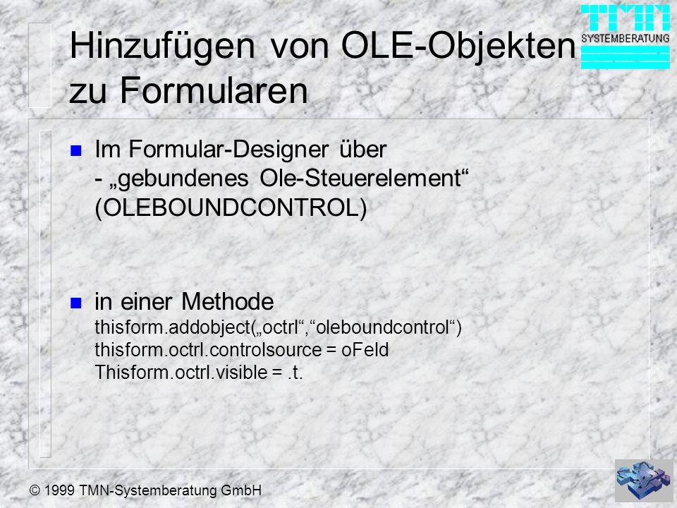 © 1999 TMN-Systemberatung GmbH Hinzufügen von OLE-Objekten zu Formularen n Im Formular-Designer über - gebundenes Ole-Steuerelement (OLEBOUNDCONTROL)