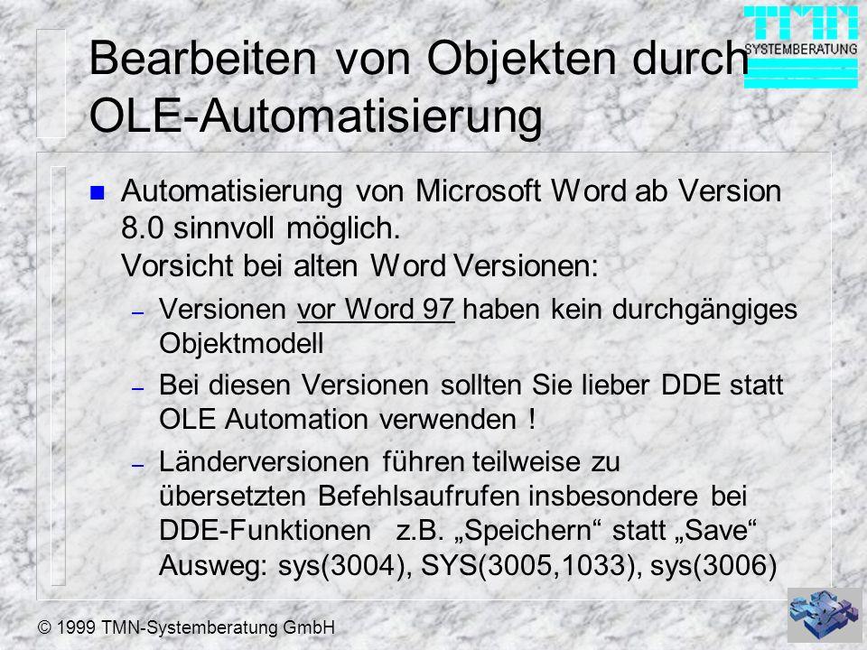 © 1999 TMN-Systemberatung GmbH Bearbeiten von Objekten durch OLE-Automatisierung n Automatisierung von Microsoft Word ab Version 8.0 sinnvoll möglich.