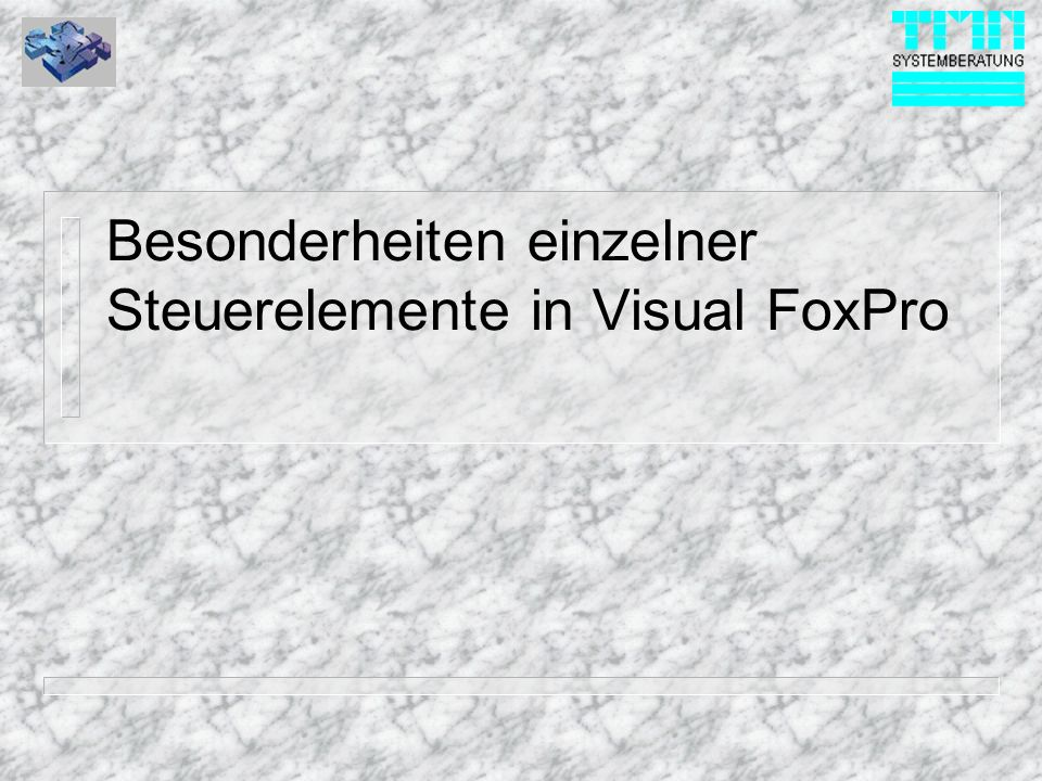© 1999 TMN-Systemberatung GmbH Form Properties n BufferModeNone, Pesimistic, Optimistic n DataSessionPrivate oder Default n AlwaysOnTopImmer oberstes Formular in der Anzeige.