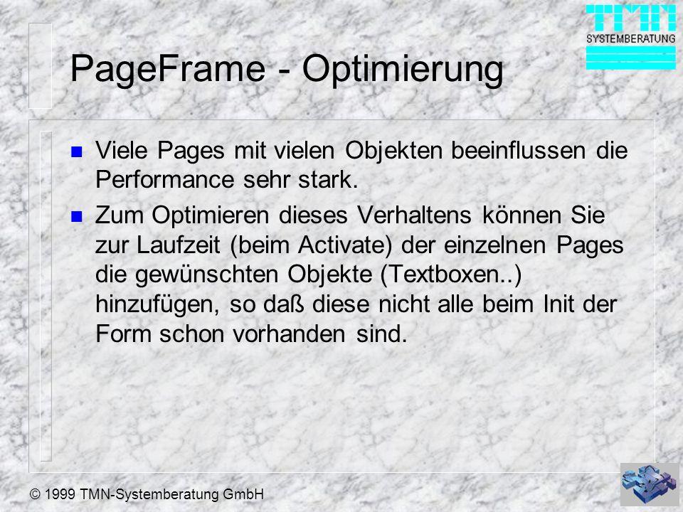 © 1999 TMN-Systemberatung GmbH PageFrame - Optimierung n Viele Pages mit vielen Objekten beeinflussen die Performance sehr stark. n Zum Optimieren die