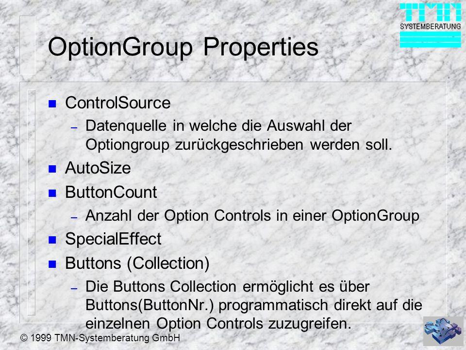© 1999 TMN-Systemberatung GmbH OptionGroup Properties n ControlSource – Datenquelle in welche die Auswahl der Optiongroup zurückgeschrieben werden sol