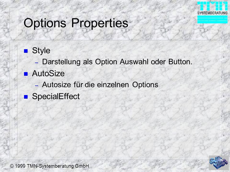 © 1999 TMN-Systemberatung GmbH Options Properties n Style – Darstellung als Option Auswahl oder Button. n AutoSize – Autosize für die einzelnen Option