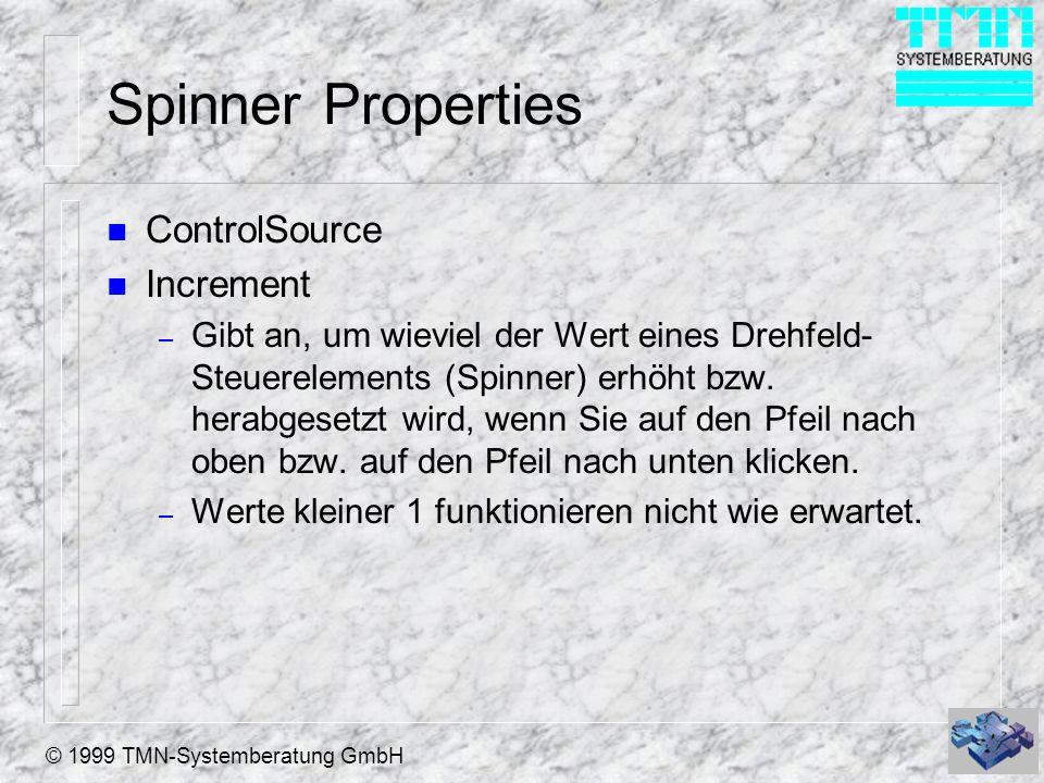© 1999 TMN-Systemberatung GmbH Spinner Properties n ControlSource n Increment – Gibt an, um wieviel der Wert eines Drehfeld- Steuerelements (Spinner)