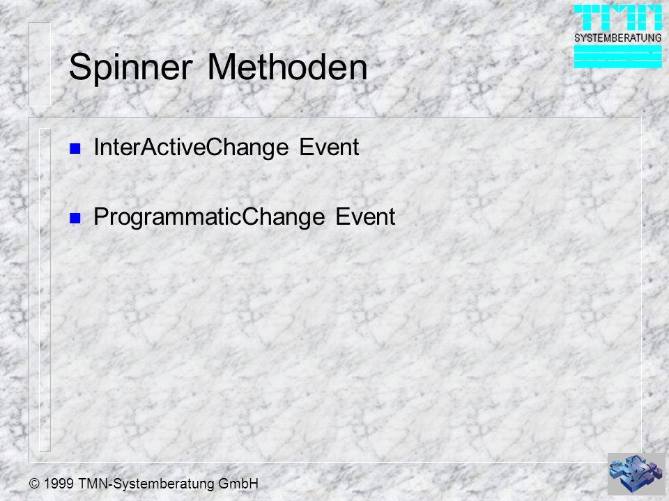 © 1999 TMN-Systemberatung GmbH Spinner Methoden n InterActiveChange Event n ProgrammaticChange Event