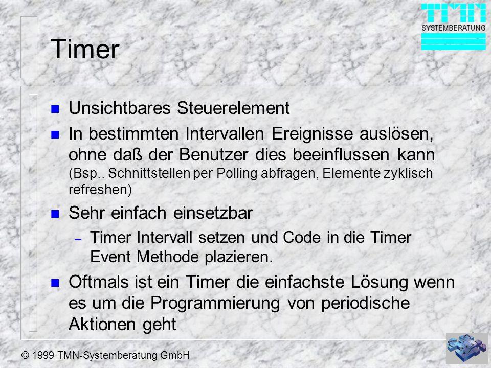 © 1999 TMN-Systemberatung GmbH Timer n Properties: – Interval Timer Intervall in Millisekunden n Methoden: – Timer EventEvent welcher bei Timer Ereignis ausgelöst wird.