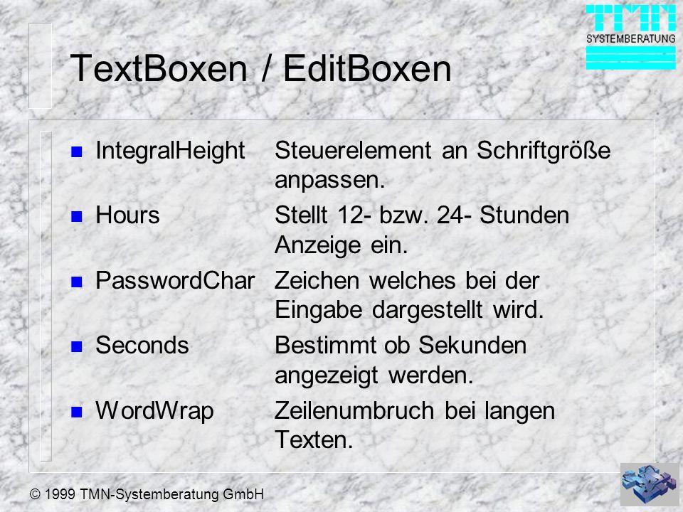 © 1999 TMN-Systemberatung GmbH TextBoxen / EditBoxen n IntegralHeightSteuerelement an Schriftgröße anpassen. n HoursStellt 12- bzw. 24-Stunden Anzeige