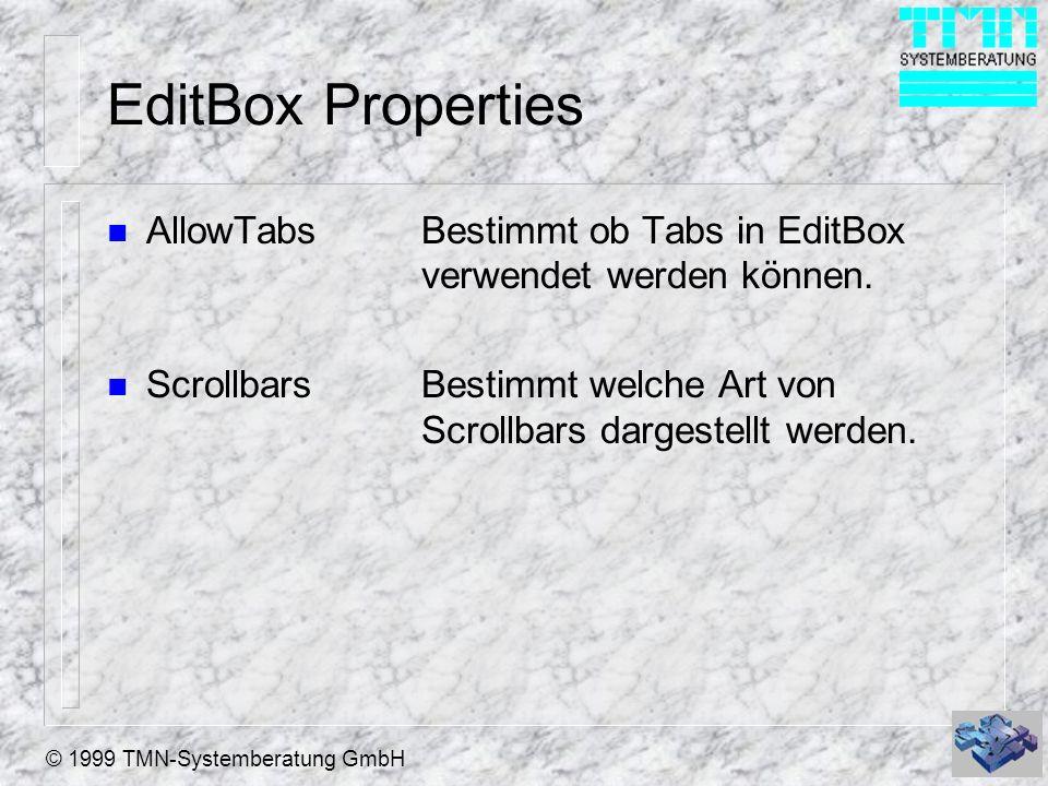 © 1999 TMN-Systemberatung GmbH EditBox Properties n AllowTabsBestimmt ob Tabs in EditBox verwendet werden können. n ScrollbarsBestimmt welche Art von