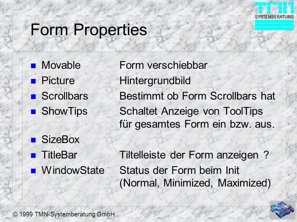 © 1999 TMN-Systemberatung GmbH Form Properties n MovableForm verschiebbar n PictureHintergrundbild n ScrollbarsBestimmt ob Form Scrollbars hat n ShowT