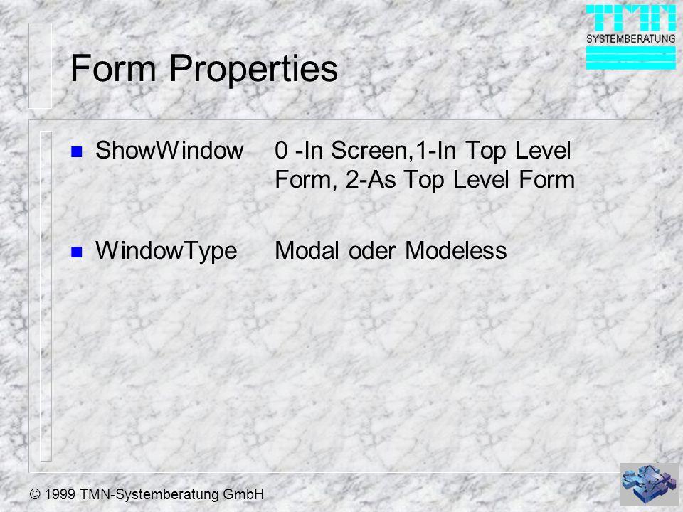 © 1999 TMN-Systemberatung GmbH Form Properties n ShowWindow0 -In Screen,1-In Top Level Form, 2-As Top Level Form n WindowTypeModal oder Modeless