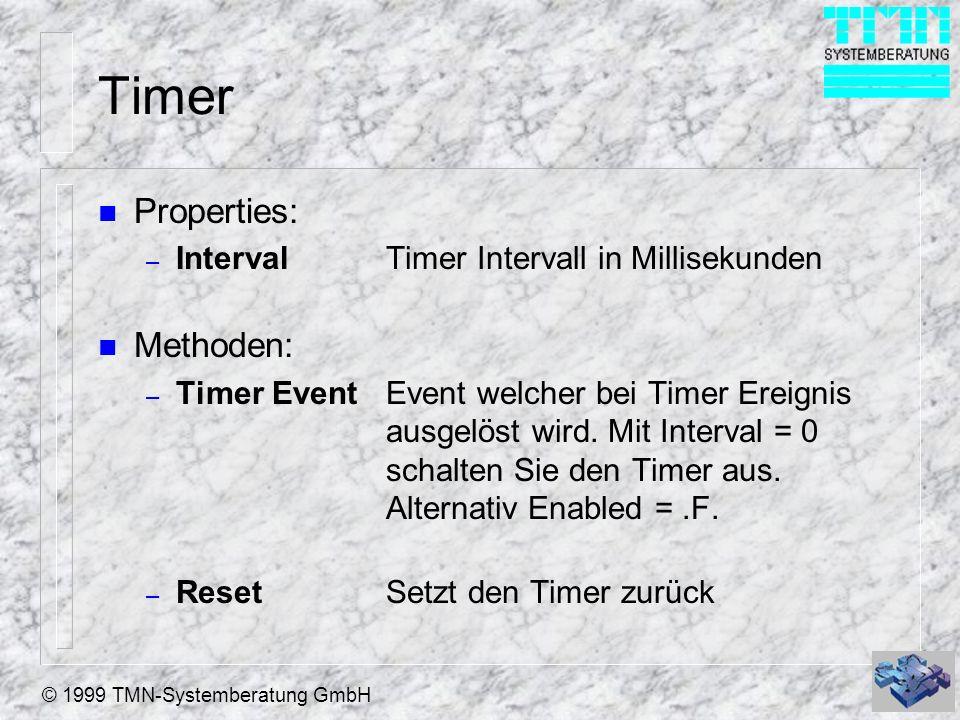 © 1999 TMN-Systemberatung GmbH Timer n Properties: – Interval Timer Intervall in Millisekunden n Methoden: – Timer EventEvent welcher bei Timer Ereign