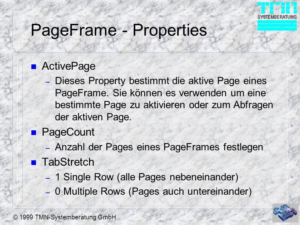 © 1999 TMN-Systemberatung GmbH PageFrame - Properties n TabStyle – 0 Justified (Pages werden auf die Breite des Pageframe verteilt) – 1 Nonjustified (Pages werden linksbündig dargestellt) n Tabs –.T.