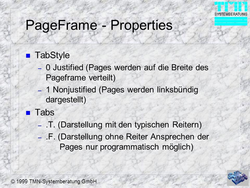 © 1999 TMN-Systemberatung GmbH PageFrame - Properties n TabStyle – 0 Justified (Pages werden auf die Breite des Pageframe verteilt) – 1 Nonjustified (