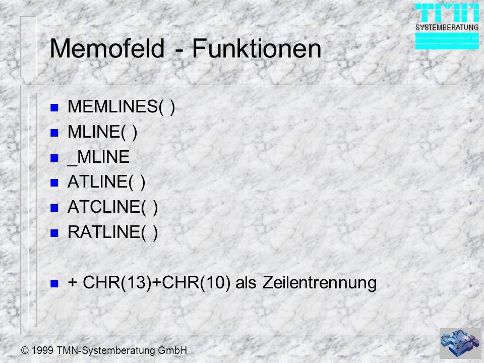 © 1999 TMN-Systemberatung GmbH Memofeld - Funktionen n MEMLINES( ) n MLINE( ) n _MLINE n ATLINE( ) n ATCLINE( ) n RATLINE( ) n + CHR(13)+CHR(10) als Z