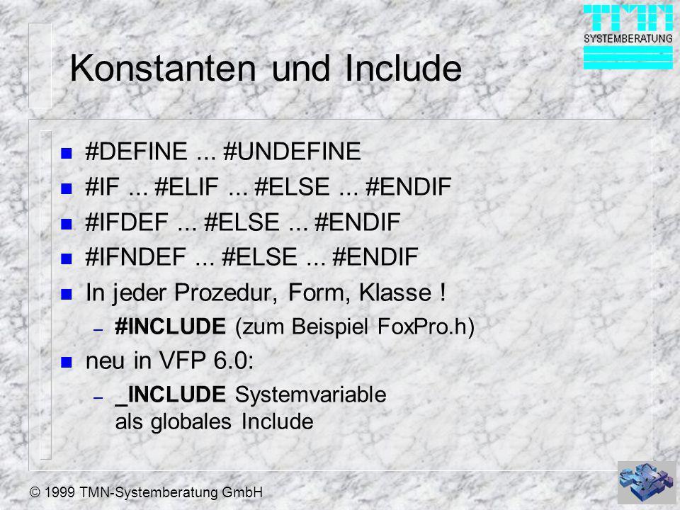© 1999 TMN-Systemberatung GmbH Konstanten und Include n #DEFINE... #UNDEFINE n #IF... #ELIF... #ELSE... #ENDIF n #IFDEF... #ELSE... #ENDIF n #IFNDEF..