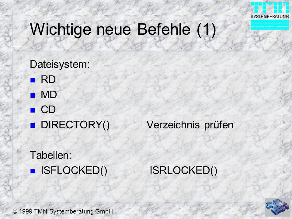 © 1999 TMN-Systemberatung GmbH Wichtige neue Befehle (1) Dateisystem: n RD n MD n CD n DIRECTORY() Verzeichnis prüfen Tabellen: n ISFLOCKED() ISRLOCKE