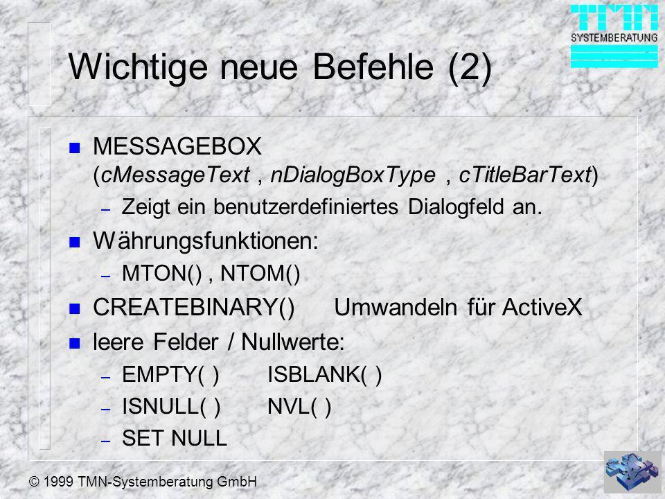© 1999 TMN-Systemberatung GmbH Wichtige neue Befehle (2) n MESSAGEBOX (cMessageText, nDialogBoxType, cTitleBarText) – Zeigt ein benutzerdefiniertes Di