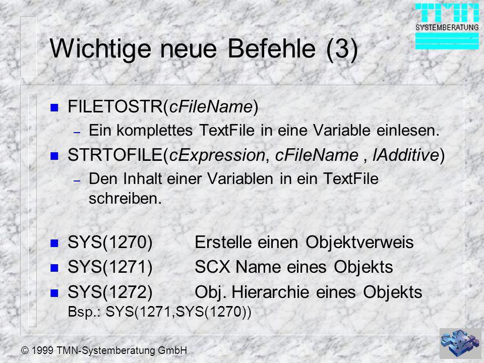 © 1999 TMN-Systemberatung GmbH Wichtige neue Befehle (3) n FILETOSTR(cFileName) – Ein komplettes TextFile in eine Variable einlesen. n STRTOFILE(cExpr