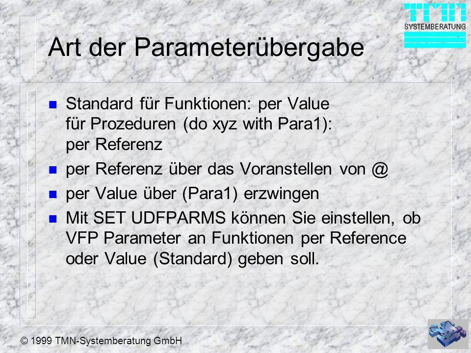 © 1999 TMN-Systemberatung GmbH Art der Parameterübergabe n Standard für Funktionen: per Value für Prozeduren (do xyz with Para1): per Referenz n per R