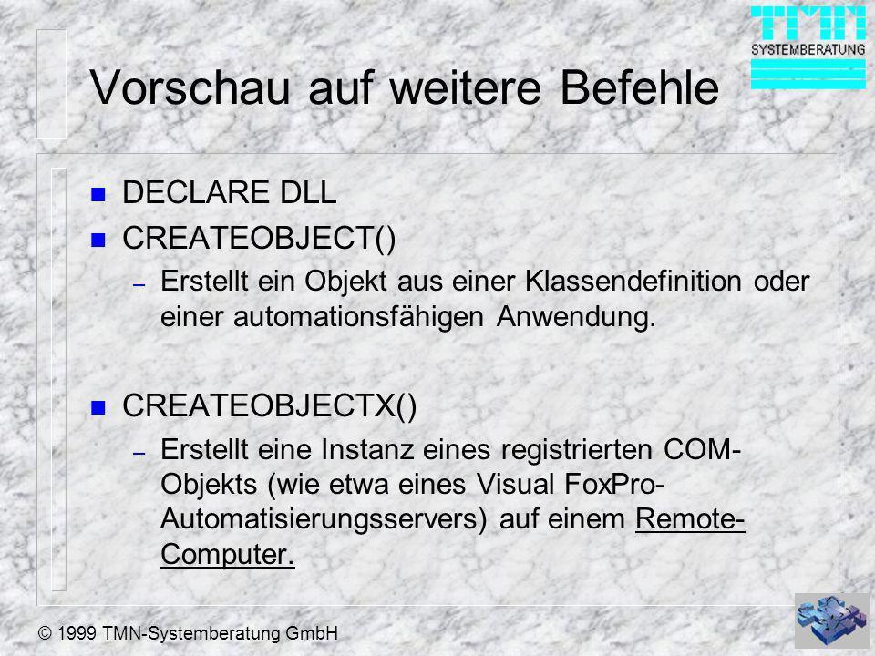© 1999 TMN-Systemberatung GmbH Vorschau auf weitere Befehle n DECLARE DLL n CREATEOBJECT() – Erstellt ein Objekt aus einer Klassendefinition oder eine