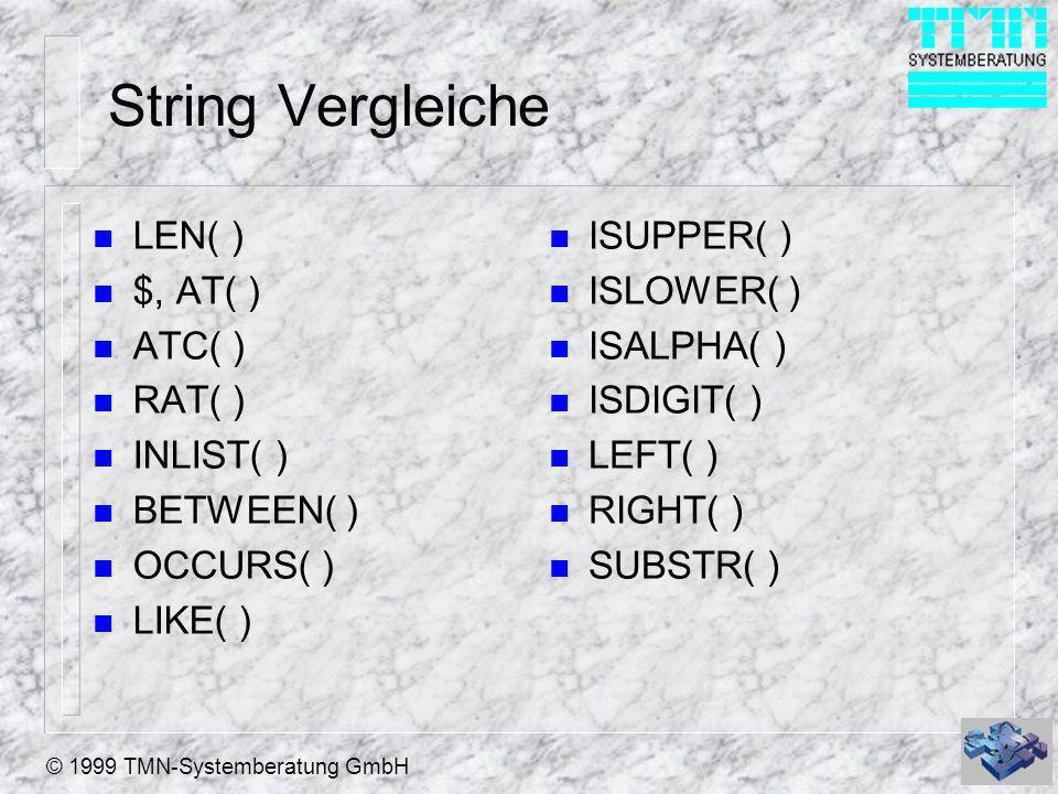 © 1999 TMN-Systemberatung GmbH String Formatierung n RTRIM( ), TRIM( ) n LTRIM( ) n ALLTRIM( ) n PADL( ) n PADR( ) n PADC( ) n SPACE() n REPLICATE( ) n UPPER( ) n LOWER( ) n PROPER( ) n STRTRAN( ) n CHRTRAN() n TRANSFORM( )