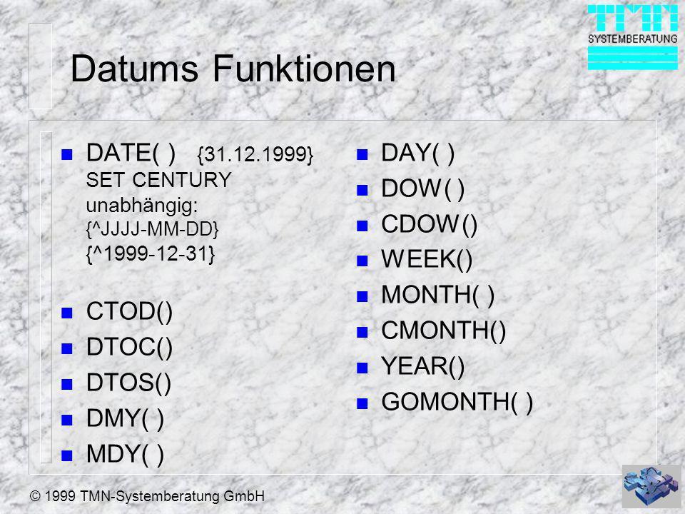 © 1999 TMN-Systemberatung GmbH Datums Funktionen n DATE( ) {31.12.1999} SET CENTURY unabhängig: {^JJJJ-MM-DD} {^1999-12-31} n CTOD() n DTOC() n DTOS()