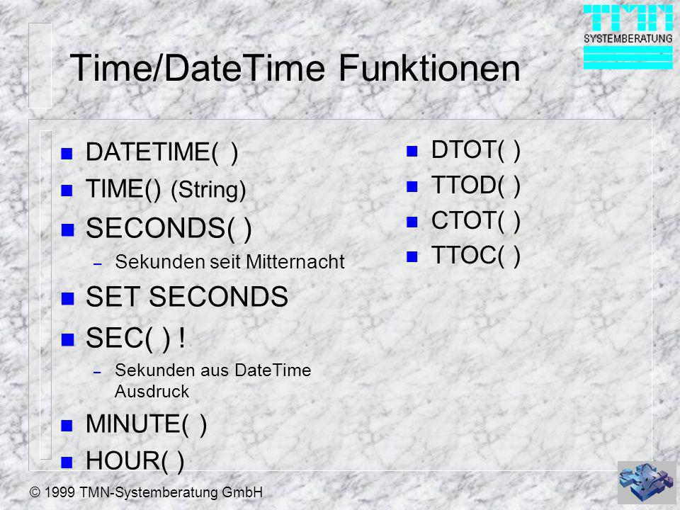 © 1999 TMN-Systemberatung GmbH Time/DateTime Funktionen n DATETIME( ) n TIME() (String) n SECONDS( ) – Sekunden seit Mitternacht n SET SECONDS n SEC(
