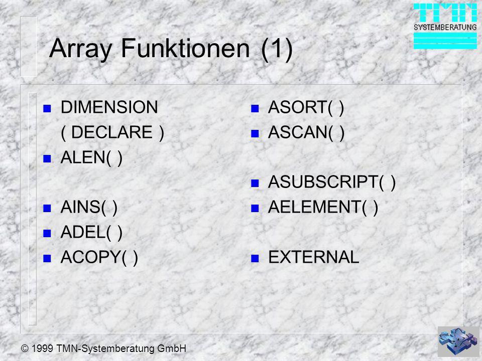 © 1999 TMN-Systemberatung GmbH Array Funktionen (2) n ADIR( ) n AFIELDS( ) n ADATABASES( ) n ADBOBJECTS( ) n AUSED( ) n AERROR( ) n APRINTER( ) n AFONT( ) n ACLASS( ) n AINSTANCE( ) n AMEMBERS( ) n ASELOBJ( )