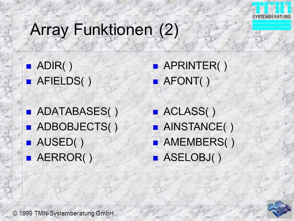 © 1999 TMN-Systemberatung GmbH Array Funktionen (2) n ADIR( ) n AFIELDS( ) n ADATABASES( ) n ADBOBJECTS( ) n AUSED( ) n AERROR( ) n APRINTER( ) n AFON