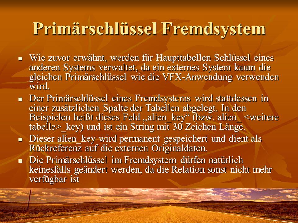 Primärschlüssel Fremdsystem Wie zuvor erwähnt, werden für Haupttabellen Schlüssel eines anderen Systems verwaltet, da ein externes System kaum die gle