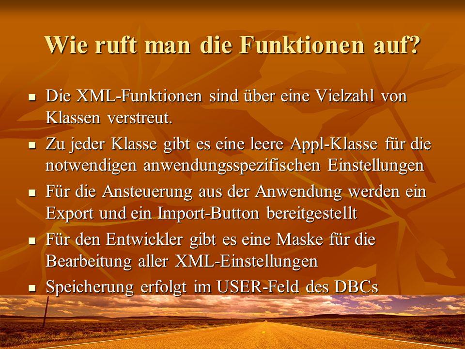 Wie ruft man die Funktionen auf? Die XML-Funktionen sind über eine Vielzahl von Klassen verstreut. Die XML-Funktionen sind über eine Vielzahl von Klas