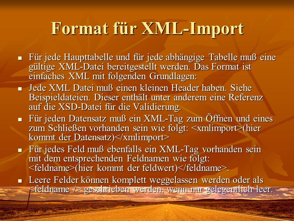 Format für XML-Import Für jede Haupttabelle und für jede abhängige Tabelle muß eine gültige XML-Datei bereitgestellt werden. Das Format ist einfaches