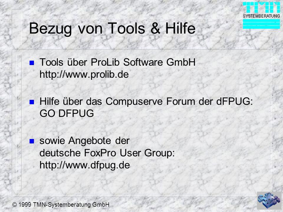 © 1999 TMN-Systemberatung GmbH Bezug von Tools & Hilfe n Tools über ProLib Software GmbH http://www.prolib.de n Hilfe über das Compuserve Forum der dFPUG: GO DFPUG n sowie Angebote der deutsche FoxPro User Group: http://www.dfpug.de