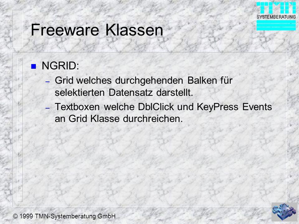 © 1999 TMN-Systemberatung GmbH Freeware Klassen n NGRID: – Grid welches durchgehenden Balken für selektierten Datensatz darstellt.