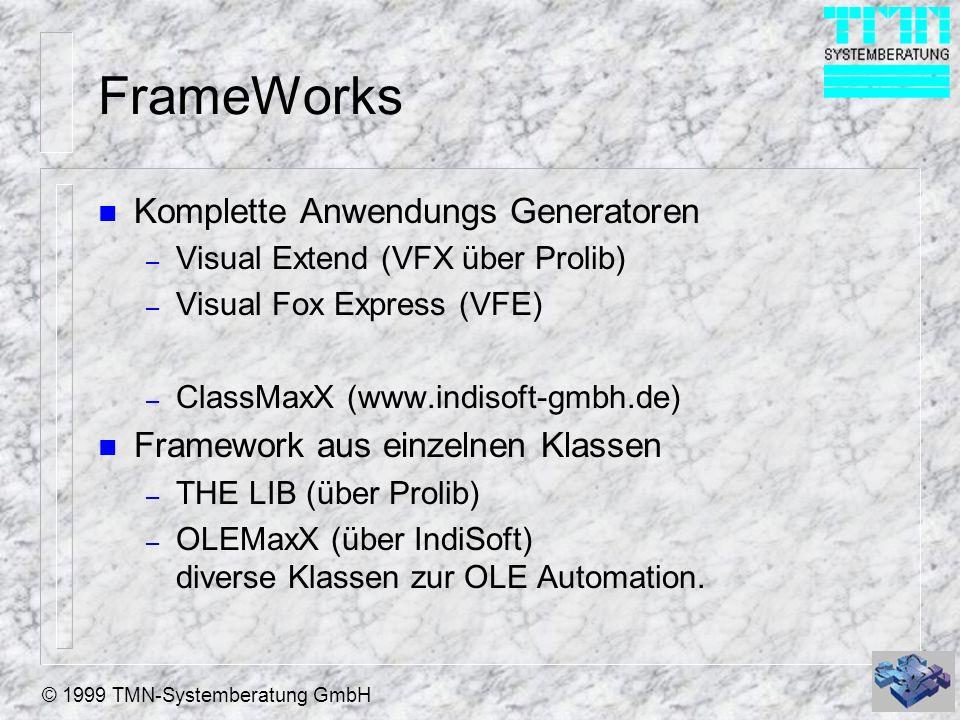 © 1999 TMN-Systemberatung GmbH FrameWorks n Komplette Anwendungs Generatoren – Visual Extend (VFX über Prolib) – Visual Fox Express (VFE) – ClassMaxX (www.indisoft-gmbh.de) n Framework aus einzelnen Klassen – THE LIB (über Prolib) – OLEMaxX (über IndiSoft) diverse Klassen zur OLE Automation.