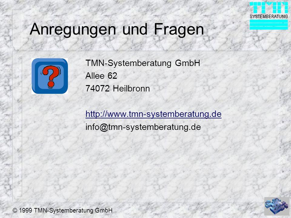 © 1999 TMN-Systemberatung GmbH Anregungen und Fragen TMN-Systemberatung GmbH Allee 62 74072 Heilbronn http://www.tmn-systemberatung.de info@tmn-systemberatung.de
