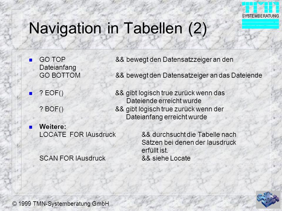 © 1999 TMN-Systemberatung GmbH Navigation in Tabellen (2) n GO TOP && bewegt den Datensatzzeiger an den Dateianfang GO BOTTOM && bewegt den Datensatzeiger an das Dateiende n .