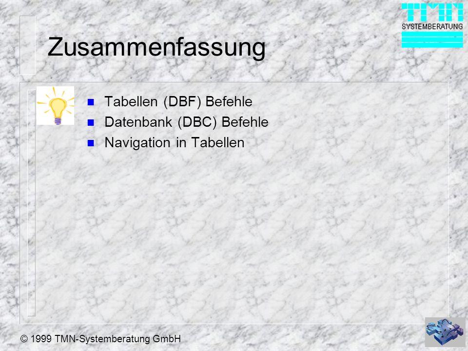 © 1999 TMN-Systemberatung GmbH Zusammenfassung n Tabellen (DBF) Befehle n Datenbank (DBC) Befehle n Navigation in Tabellen