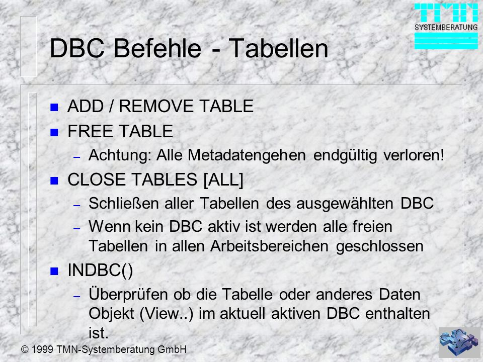 © 1999 TMN-Systemberatung GmbH DBC Befehle - Tabellen n CREATE TRIGGER ON TableName FOR DELETE | INSERT | UPDATE AS lExpression n DELETE TRIGGER ON TableName FOR DELETE | INSERT | UPDATE