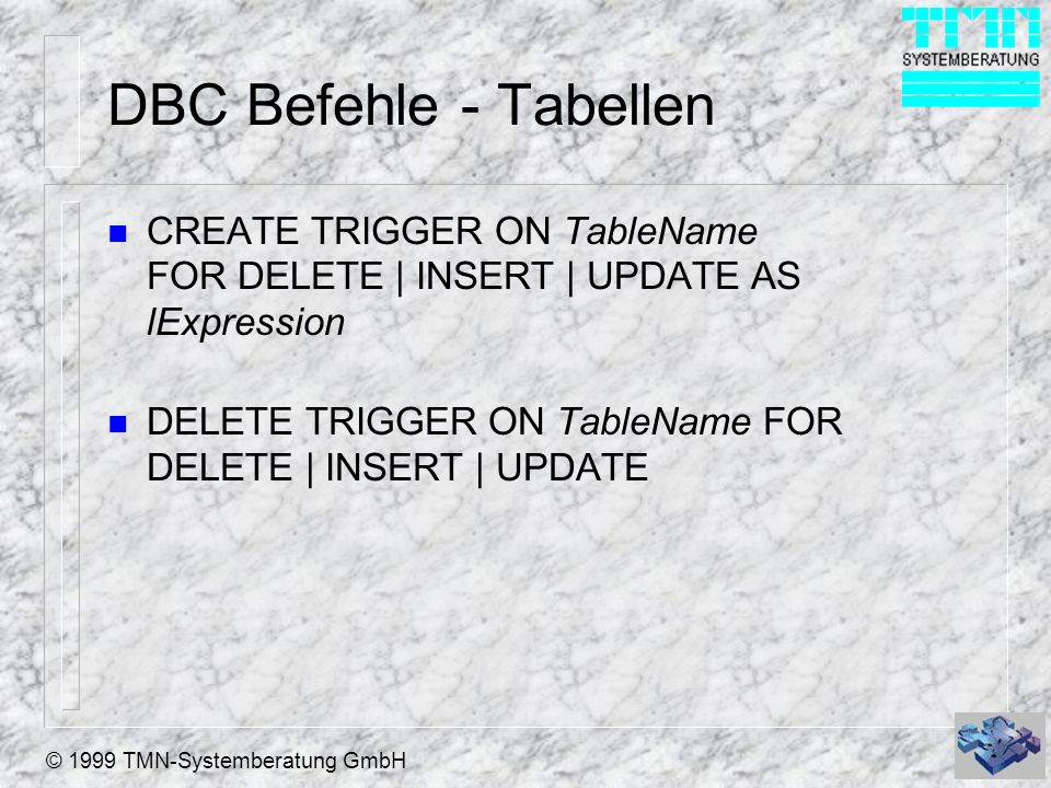 © 1999 TMN-Systemberatung GmbH DBC Befehle (1) n CREATE DATABASE n OPEN DATABASE n MODIFY DATABASE n CLOSE DATABASE n DELETE DATABASE n PACK DATABASE n VALIDATE DATABASE [RECOVER] – Überprüft die Gültigkeit des DBC und aller Tabellen.
