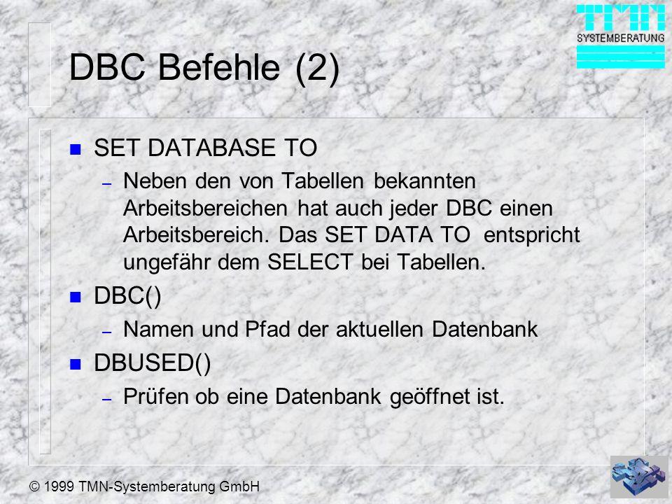 © 1999 TMN-Systemberatung GmbH DBC Befehle (2) n SET DATABASE TO – Neben den von Tabellen bekannten Arbeitsbereichen hat auch jeder DBC einen Arbeitsbereich.