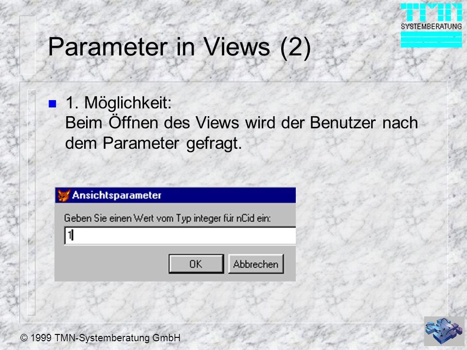 © 1999 TMN-Systemberatung GmbH Parameter in Views (2) n 1. Möglichkeit: Beim Öffnen des Views wird der Benutzer nach dem Parameter gefragt.