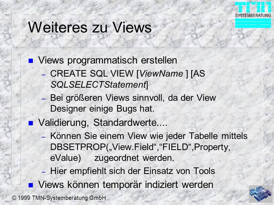 © 1999 TMN-Systemberatung GmbH Weiteres zu Views n Views programmatisch erstellen – CREATE SQL VIEW [ViewName ] [AS SQLSELECTStatement] – Bei größeren