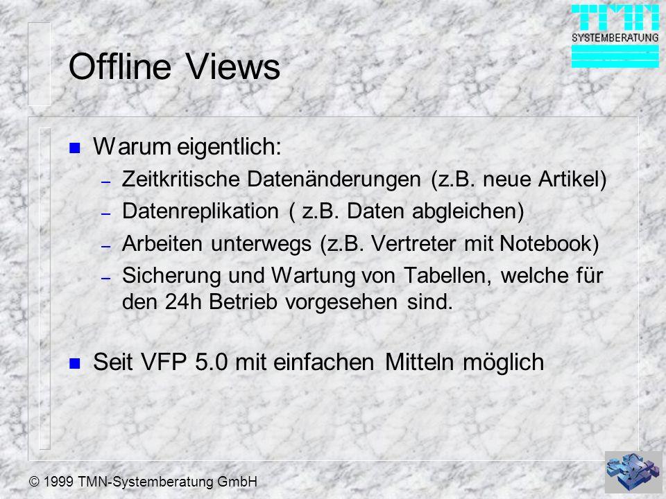 © 1999 TMN-Systemberatung GmbH Offline Views erstellen n Normalen View erzeugen n Offline schalten: – CREATEOFFLINE(ViewName [, cPath]) erzeugt den Offline View.