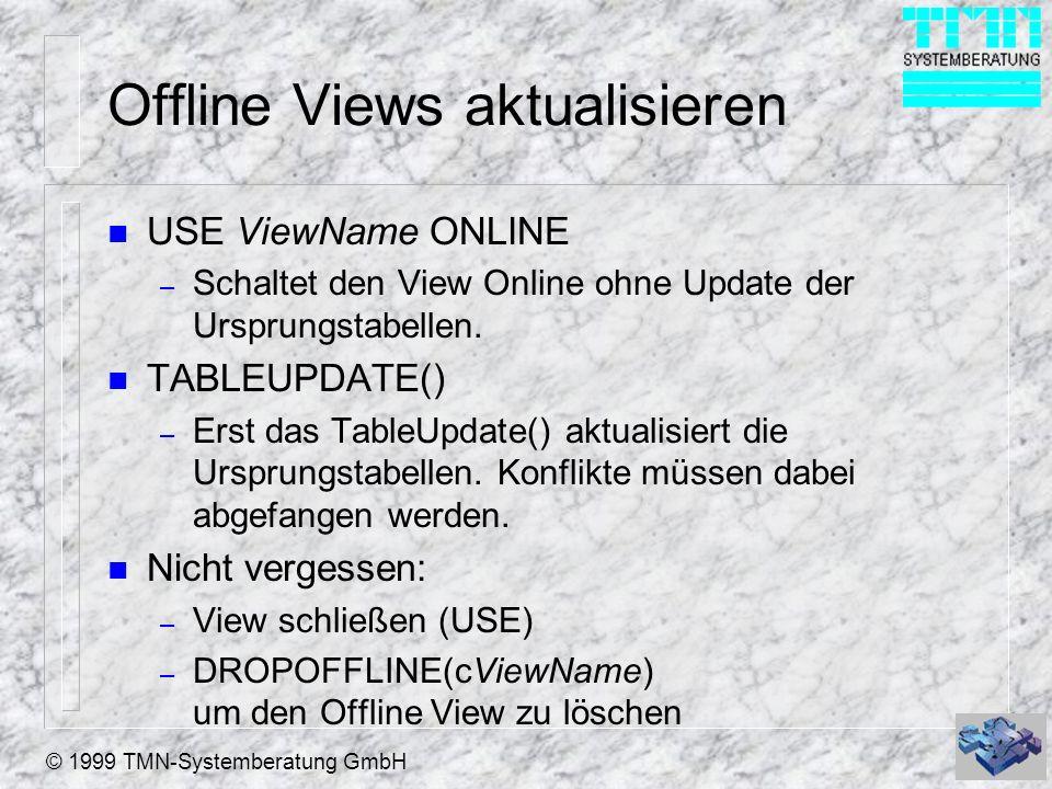 © 1999 TMN-Systemberatung GmbH Offline Views aktualisieren n USE ViewName ONLINE – Schaltet den View Online ohne Update der Ursprungstabellen. n TABLE
