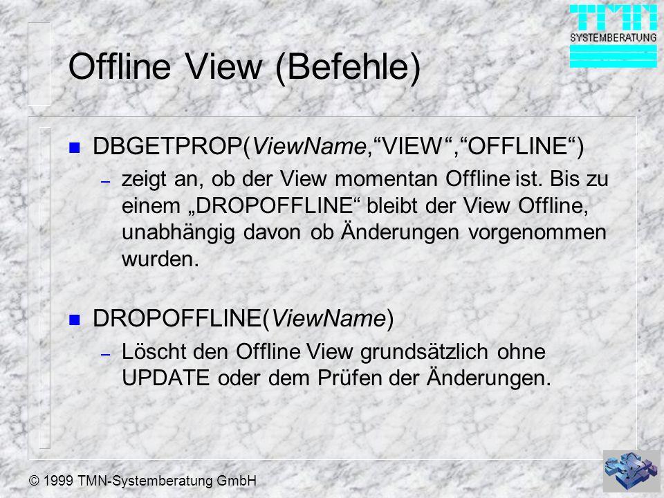 © 1999 TMN-Systemberatung GmbH Offline View (Befehle) n DBGETPROP(ViewName,VIEW,OFFLINE) – zeigt an, ob der View momentan Offline ist. Bis zu einem DR