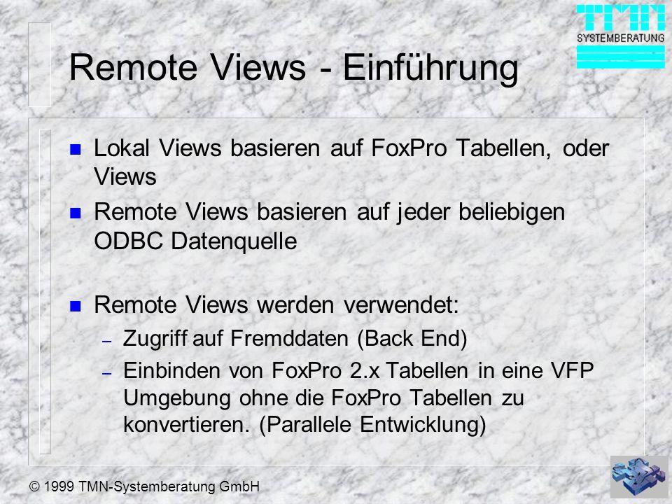© 1999 TMN-Systemberatung GmbH Remote Views - Einführung n Lokal Views basieren auf FoxPro Tabellen, oder Views n Remote Views basieren auf jeder beli