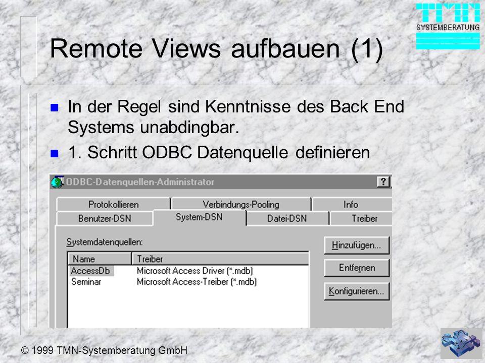 © 1999 TMN-Systemberatung GmbH Remote Views aufbauen (1) n In der Regel sind Kenntnisse des Back End Systems unabdingbar. n 1. Schritt ODBC Datenquell