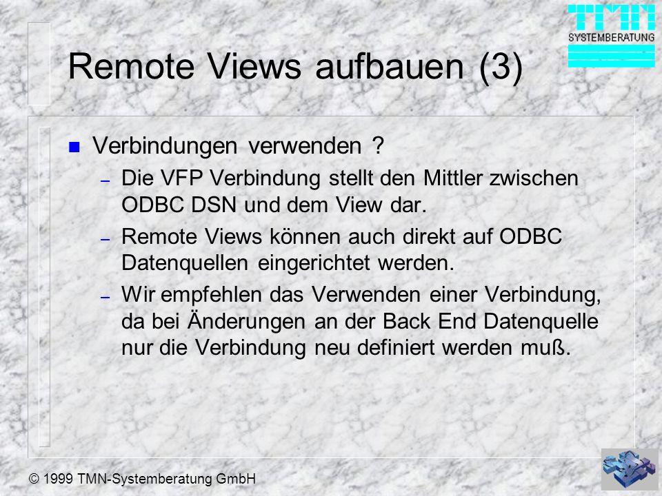 © 1999 TMN-Systemberatung GmbH Remote Views aufbauen (3) n Verbindungen verwenden ? – Die VFP Verbindung stellt den Mittler zwischen ODBC DSN und dem
