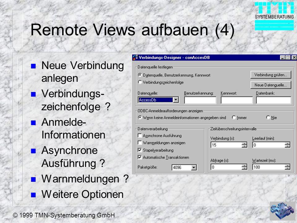 © 1999 TMN-Systemberatung GmbH Remote Views aufbauen (5) n Remote View wie einen lokal View aufbauen n Aus Performance Gründen wenn möglich parametrisieren -> Kleine Data Sets n zu beachten: – Primary Key Generation auf dem Back End .